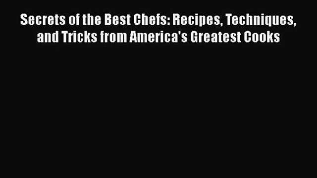 Secrets of the Best Chefs: Recipes Techniques and Tricks from America's Greatest Cooks Free