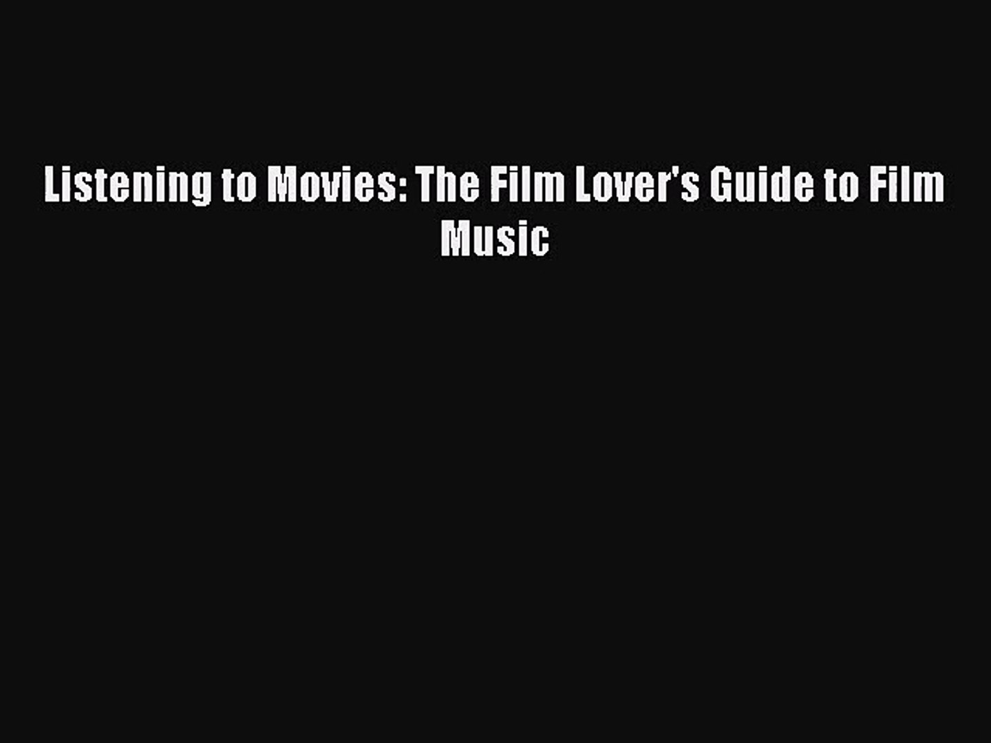 [PDF Download] Listening to Movies: The Film Lover's Guide to Film Music [Download] Full Ebook
