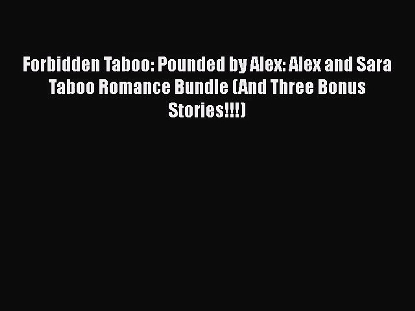 (PDF Download) Forbidden Taboo: Pounded by Alex: Alex and Sara Taboo Romance Bundle (And Three
