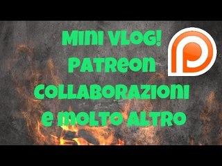 Mini Vlog! Patreon  Collaborazioni e molto altro