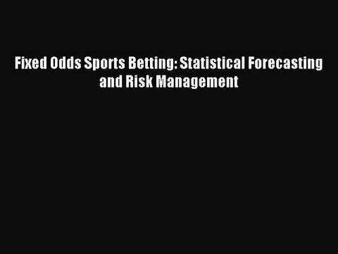 Fixed odds sports betting statistical forecasting and risk management todays soccer picks betting expert tennis