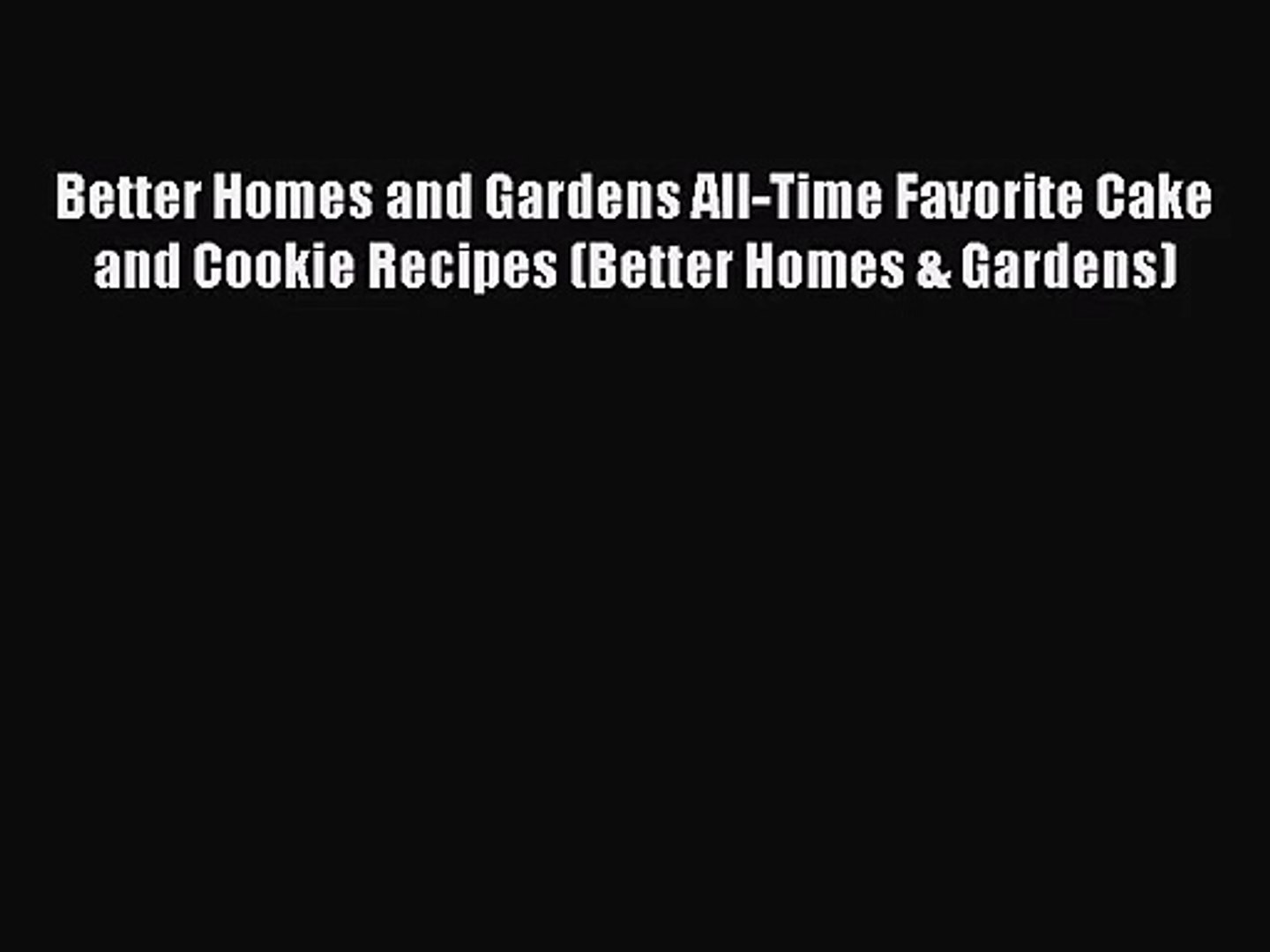 Better Homes and Gardens All-Time Favorite Cake and Cookie Recipes (Better Homes & Gardens)