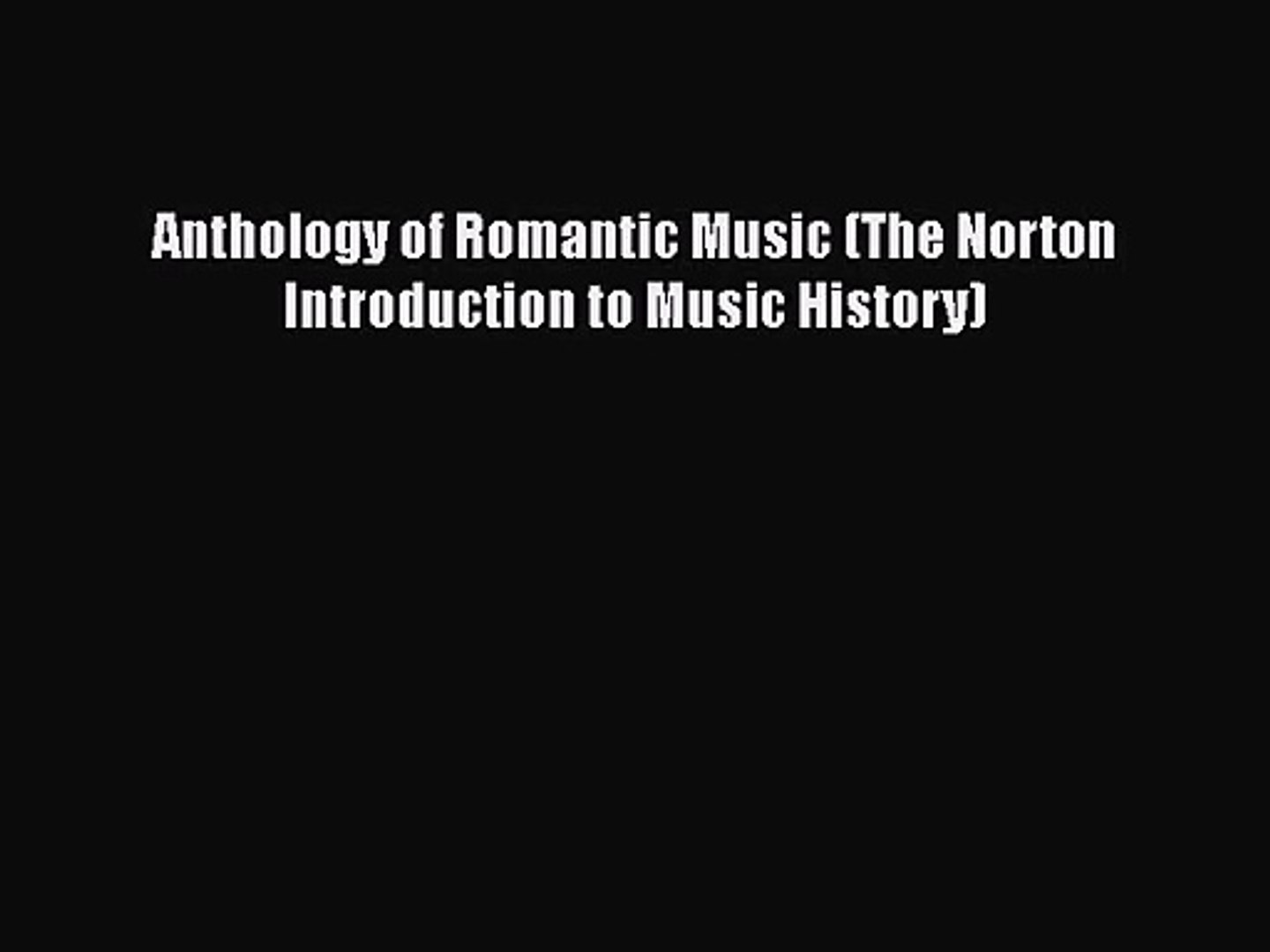[PDF Download] Anthology of Romantic Music (The Norton Introduction to Music History) [Download]