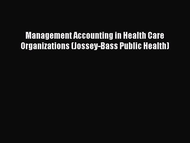 Management Accounting in Health Care Organizations (Jossey-Bass Public Health)  Free Books