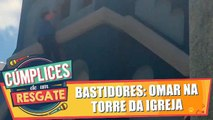 Bastidores: Omar fica pendurado na torre da igreja