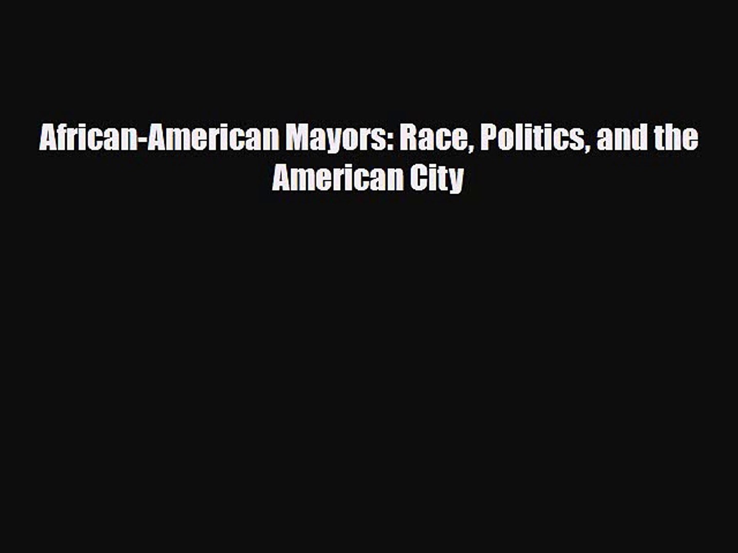 [PDF Download] African-American Mayors: Race Politics and the American City [Read] Full Ebook