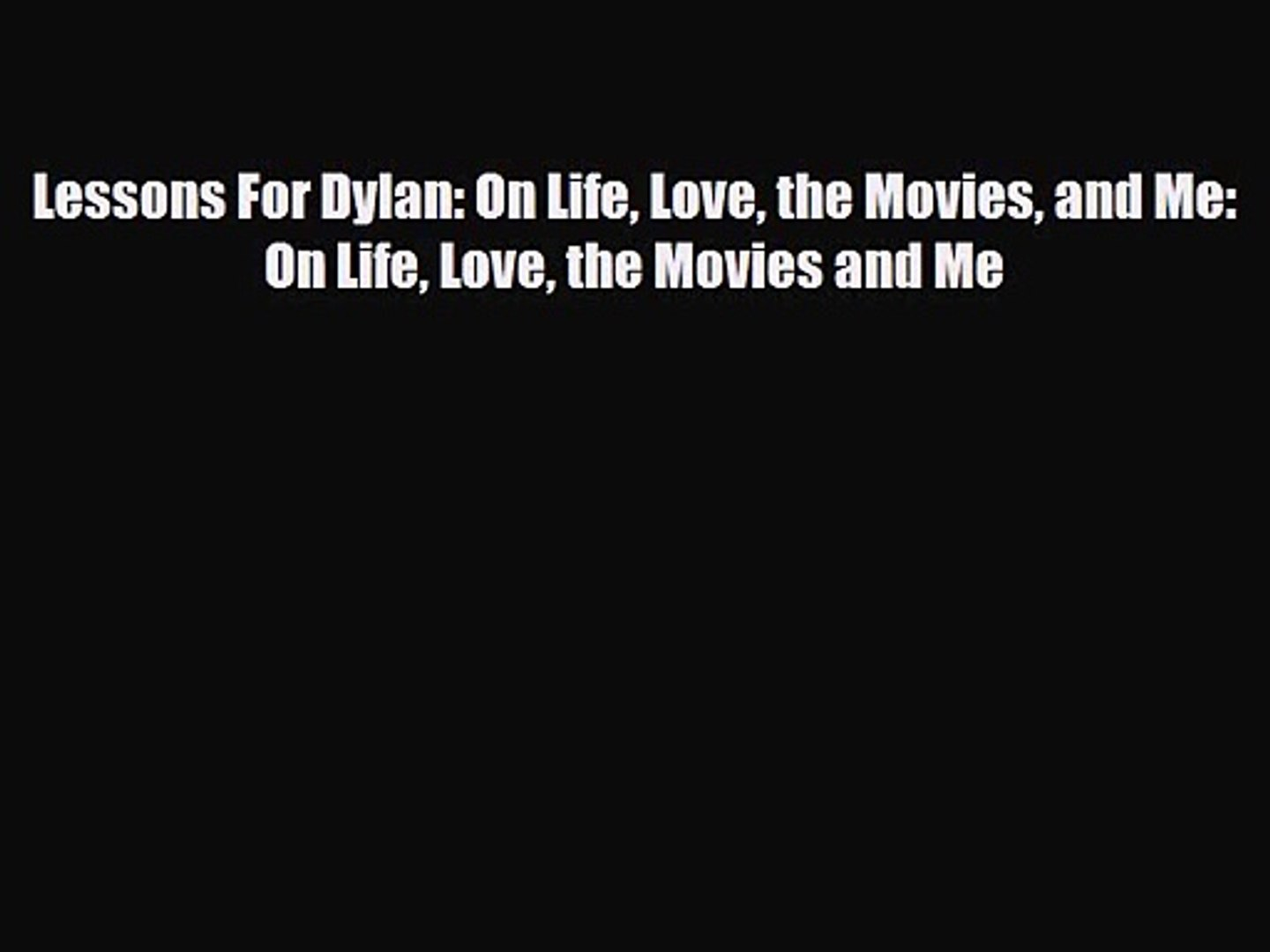 [PDF Download] Lessons For Dylan: On Life Love the Movies and Me: On Life Love the Movies and