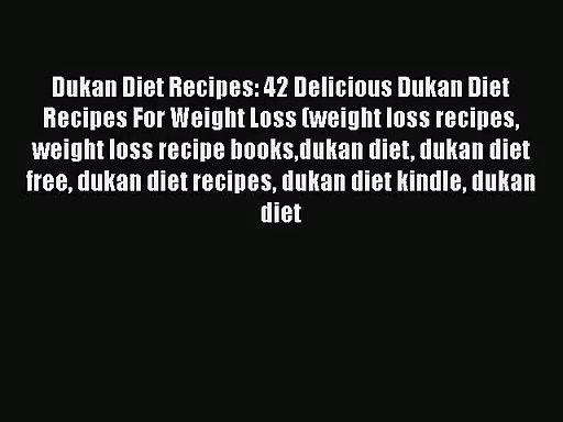Dukan Diet Recipes: 42 Delicious Dukan Diet Recipes For Weight Loss (weight loss recipes weight