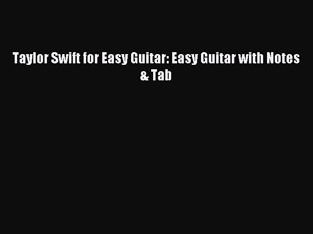(PDF Download) Taylor Swift for Easy Guitar: Easy Guitar with Notes & Tab Download