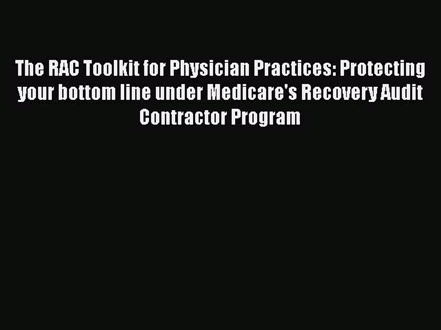 The RAC Toolkit for Physician Practices: Protecting your bottom line under Medicare's Recovery