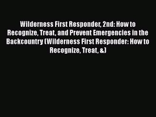 Wilderness First Responder 2nd: How to Recognize Treat and Prevent Emergencies in the Backcountry