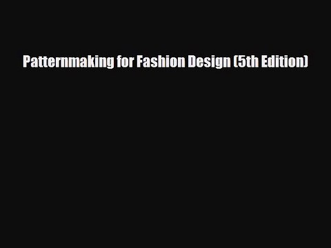 Pdf Download Patternmaking For Fashion Design 5th Edition Read Full Ebook Video Dailymotion