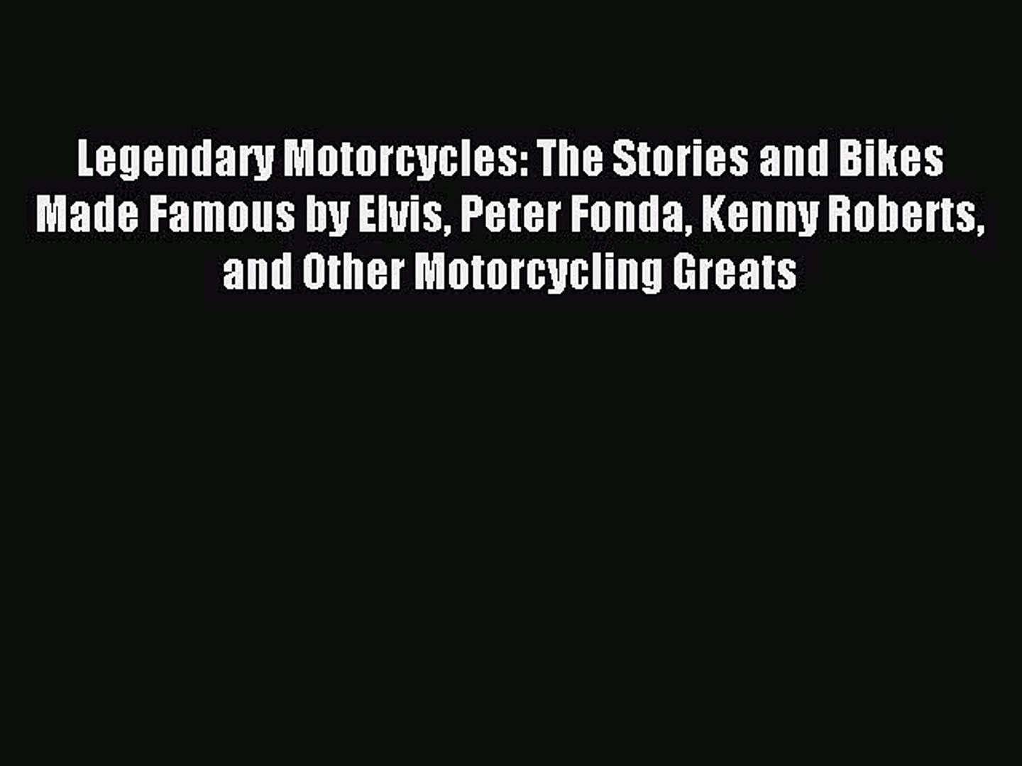 (PDF Download) Legendary Motorcycles: The Stories and Bikes Made Famous by Elvis Peter Fonda
