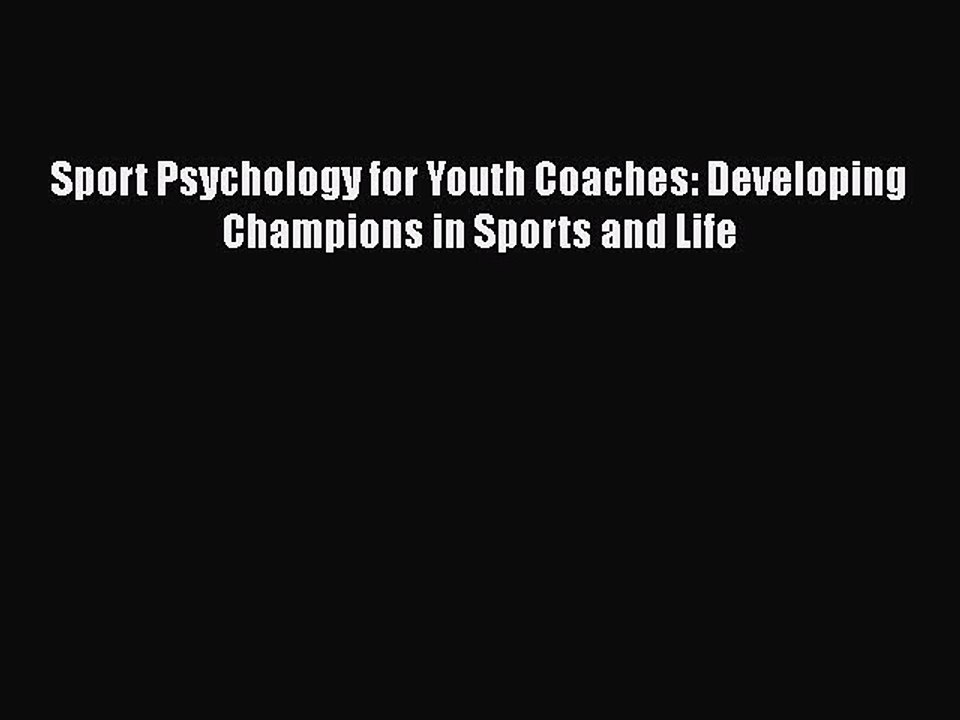 Developing Champions in Sports and Life Sport Psychology for Youth Coaches