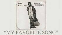 Wiz Khalifa - My Favorite Song ft. Juicy J Taylor Allderdic