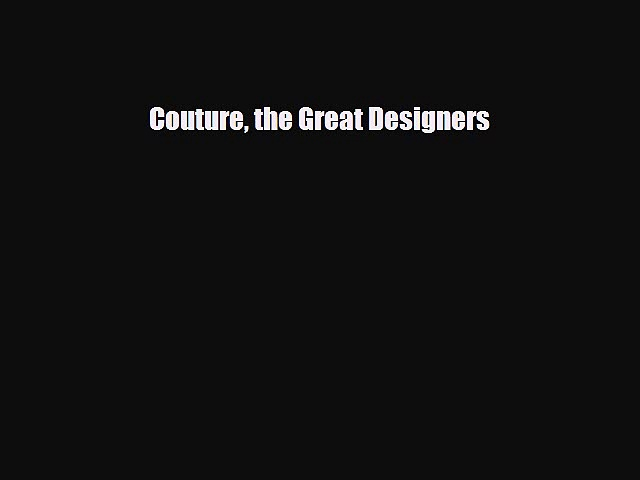 [PDF Download] Couture the Great Designers [Read] Online