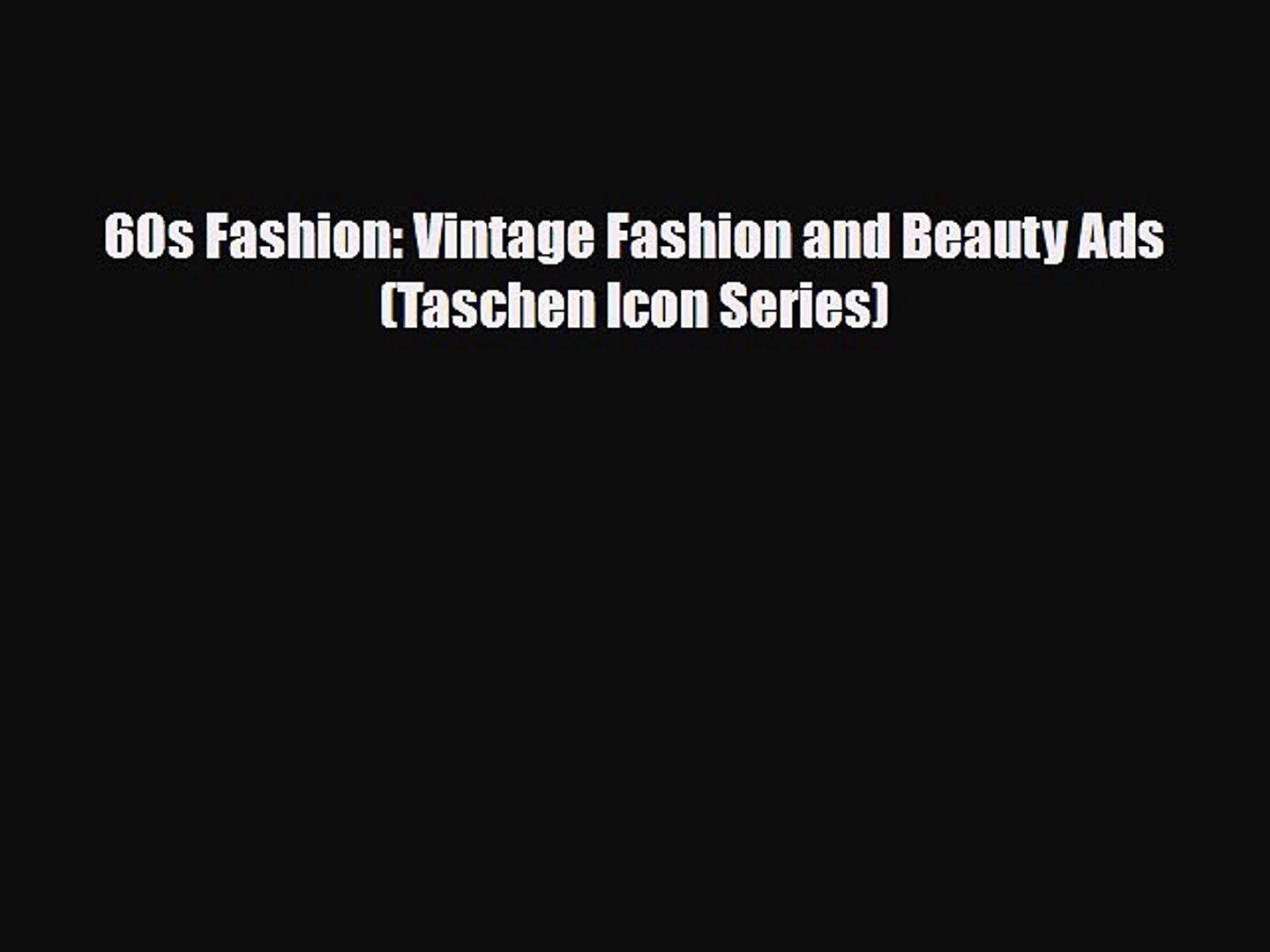 [PDF Download] 60s Fashion: Vintage Fashion and Beauty Ads (Taschen Icon Series) [PDF] Full