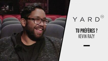 Kevin Razy | Tu Préfères ?