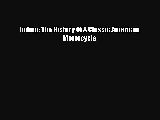 Indian: The History Of A Classic American Motorcycle  PDF Download
