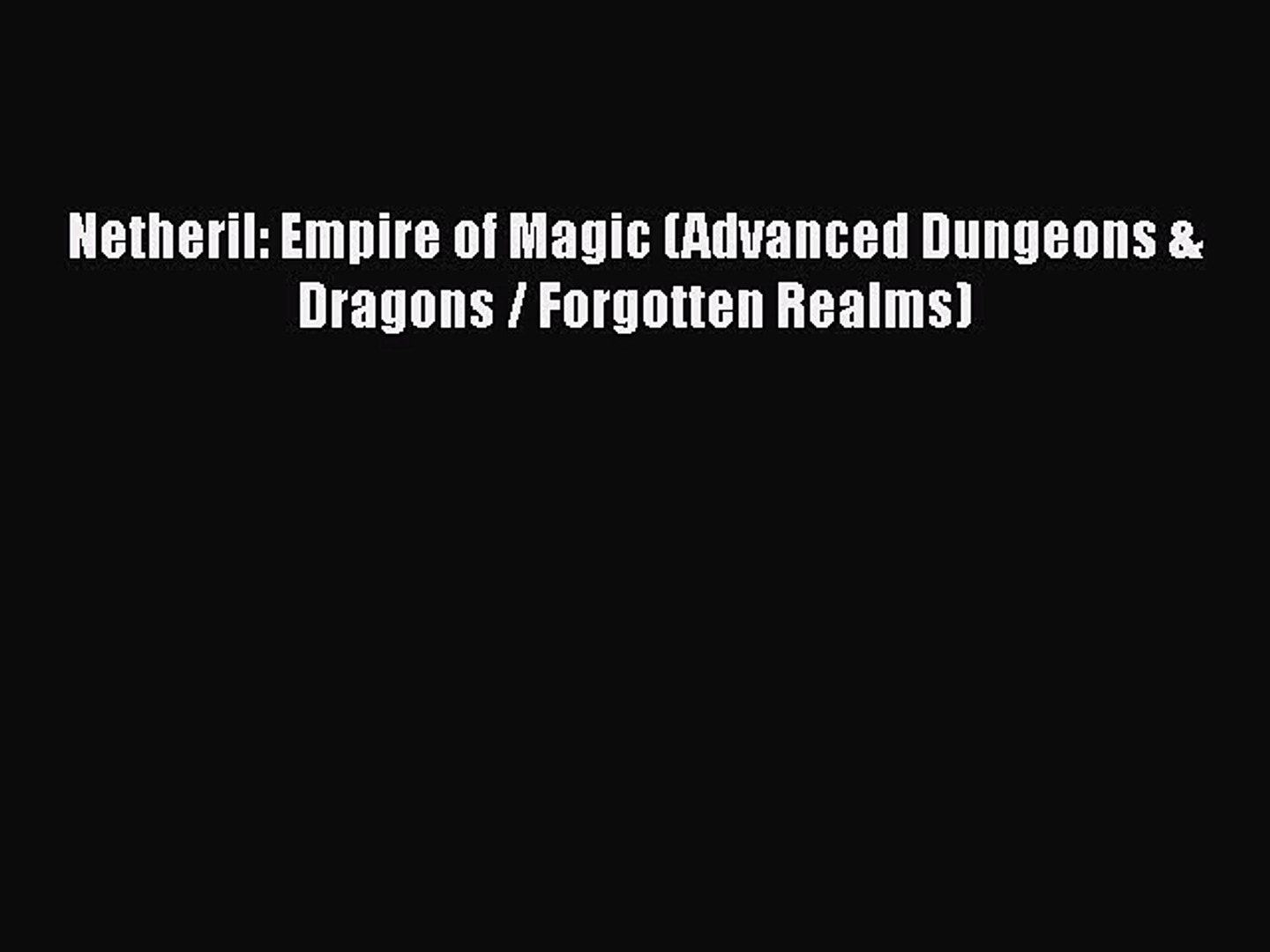 [PDF Download] Netheril: Empire of Magic (Advanced Dungeons & Dragons /  Forgotten Realms) [Download]
