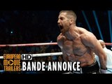 La rage au ventre Bande Annonce VF (2015) - Jake Gyllenhaal HD