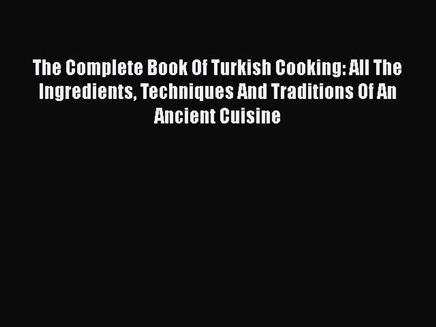 All The Ingredients The Complete Book Of Turkish Cooking Techniques And Traditions Of An Ancient Cuisine