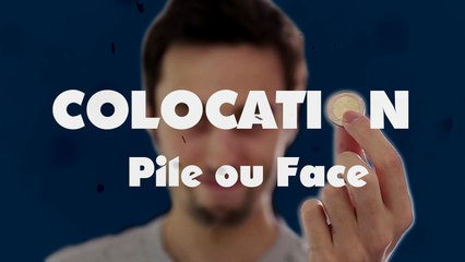 COLOCATION - Pile ou Face
