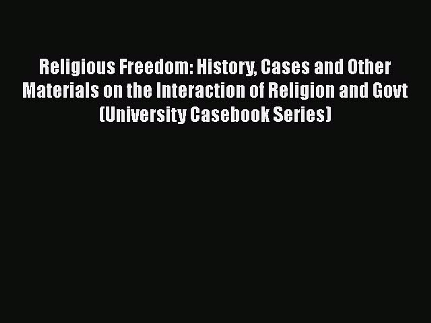 Religious Freedom: History Cases and Other Materials on the Interaction of  Religion and Govt - video dailymotion