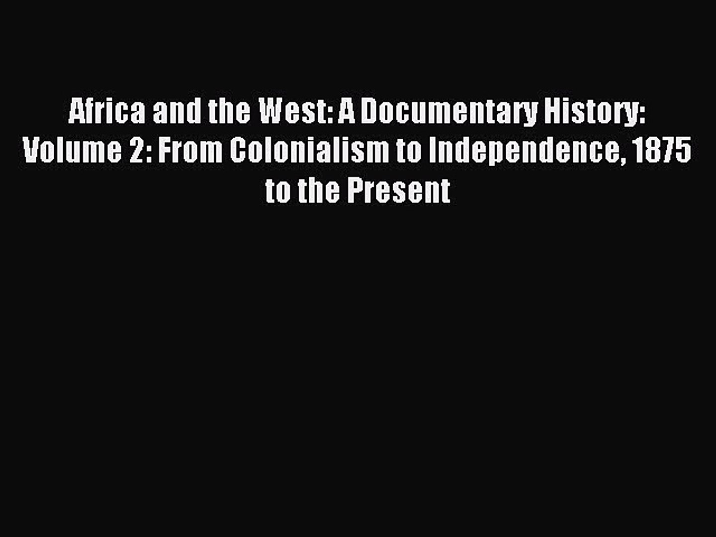 (PDF Download) Africa and the West: A Documentary History: Volume 2: From Colonialism to Independenc
