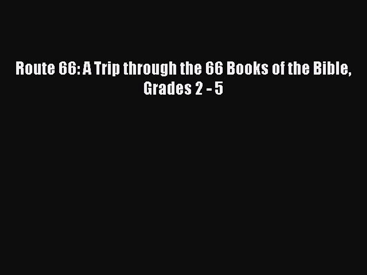 (PDF Download) Route 66: A Trip through the 66 Books of the Bible Grades 2  - 5 Read Online