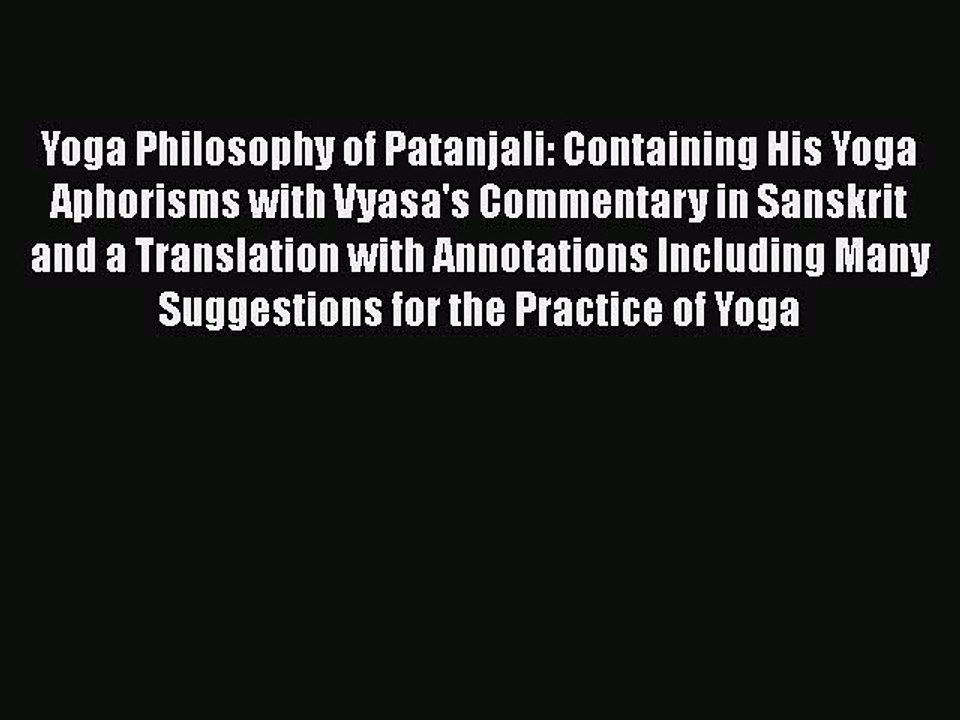 Yoga Philosophy Of Patanjali Containing His Yoga Aphorisms With Vyasa S Commentary In Sanskrit Video Dailymotion