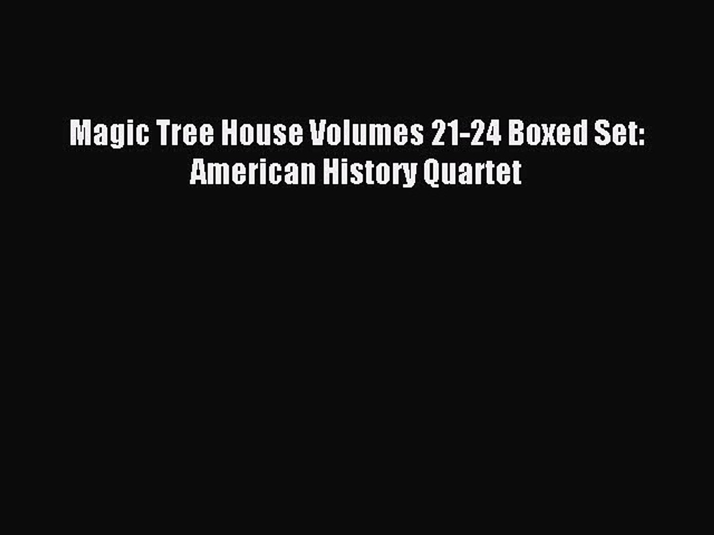 (PDF Download) Magic Tree House Volumes 21-24 Boxed Set: American History Quartet Read Online