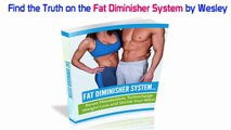 Fat Diminisher System Reviews - Fat Diminisher System by Wesley