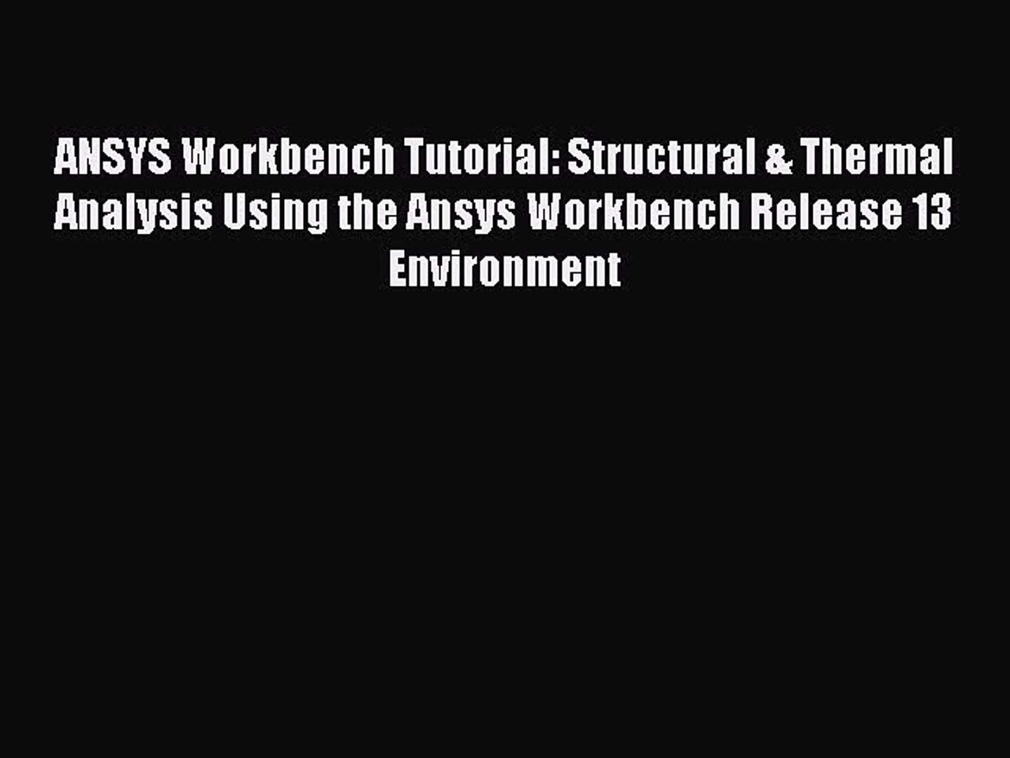 [PDF Download] ANSYS Workbench Tutorial: Structural & Thermal Analysis  Using the Ansys Workbench