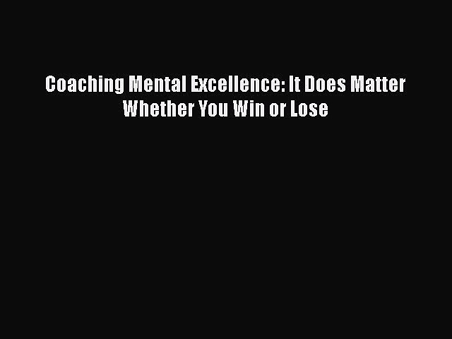 [PDF Download] Coaching Mental Excellence: It Does Matter Whether You Win or Lose [PDF] Online
