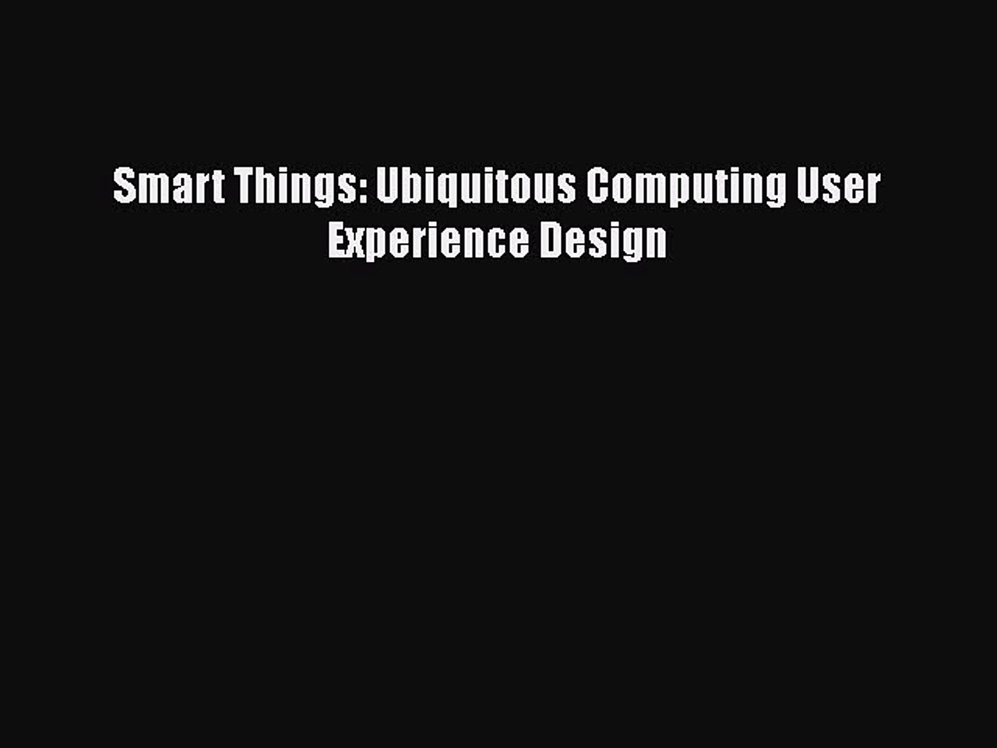 Pdf Download Smart Things Ubiquitous Computing User Experience Design Pdf Online Video Dailymotion