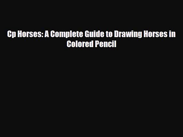 [PDF Download] Cp Horses: A Complete Guide to Drawing Horses in Colored Pencil [Read] Full