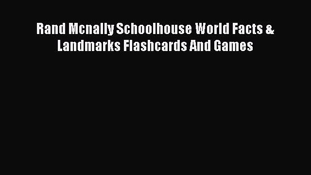 [PDF Download] Rand Mcnally Schoolhouse World Facts & Landmarks Flashcards And Games [PDF]