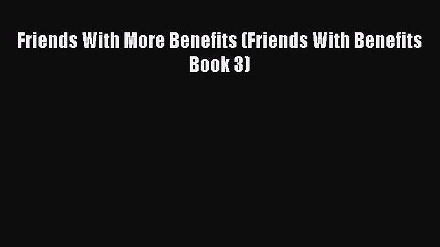 [PDF Download] Friends With More Benefits (Friends With Benefits Book 3) [PDF] Full Ebook