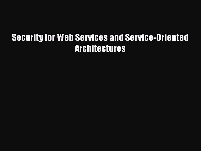 [PDF Download] Security for Web Services and Service-Oriented Architectures [Read] Full Ebook