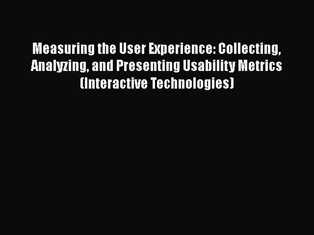 Measuring the User Experience: Collecting Analyzing and Presenting Usability Metrics (Interactive