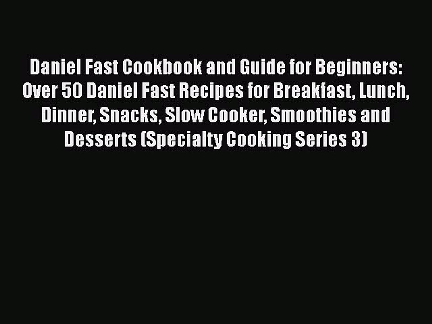 Daniel Fast Cookbook And Guide For Beginners Over 50 Daniel Fast Recipes For Breakfast Lunch