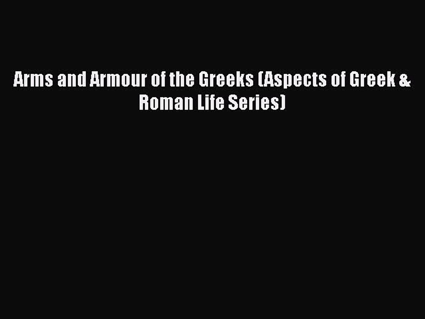 [PDF Download] Arms and Armour of the Greeks (Aspects of Greek & Roman Life Series) [PDF] Full