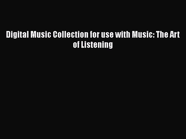 [PDF Download] Digital Music Collection for use with Music: The Art of Listening [Read] Full