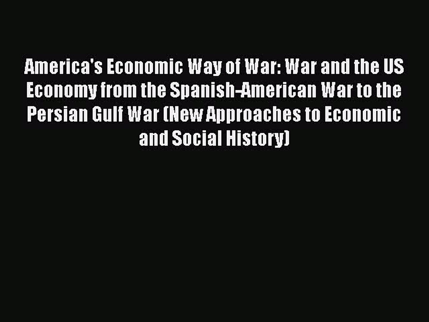 America's Economic Way of War: War and the US Economy from the Spanish-American War to the