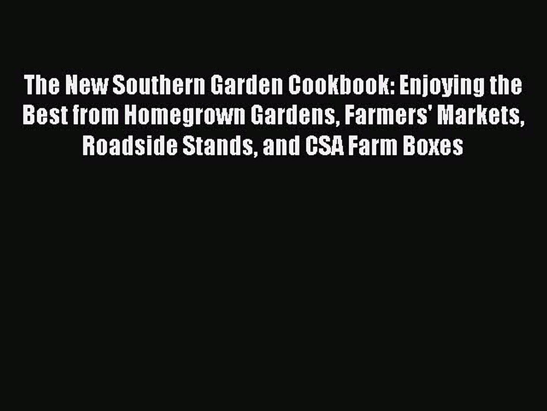 The New Southern Garden Cookbook: Enjoying the Best from Homegrown Gardens Farmers' Markets
