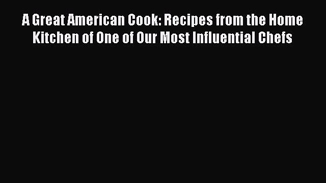 A Great American Cook: Recipes from the Home Kitchen of One of Our Most Influential Chefs Read