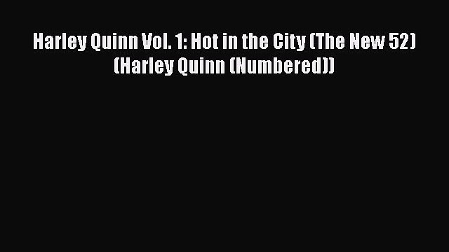 (PDF Download) Harley Quinn Vol. 1: Hot in the City (The New 52) (Harley Quinn (Numbered))