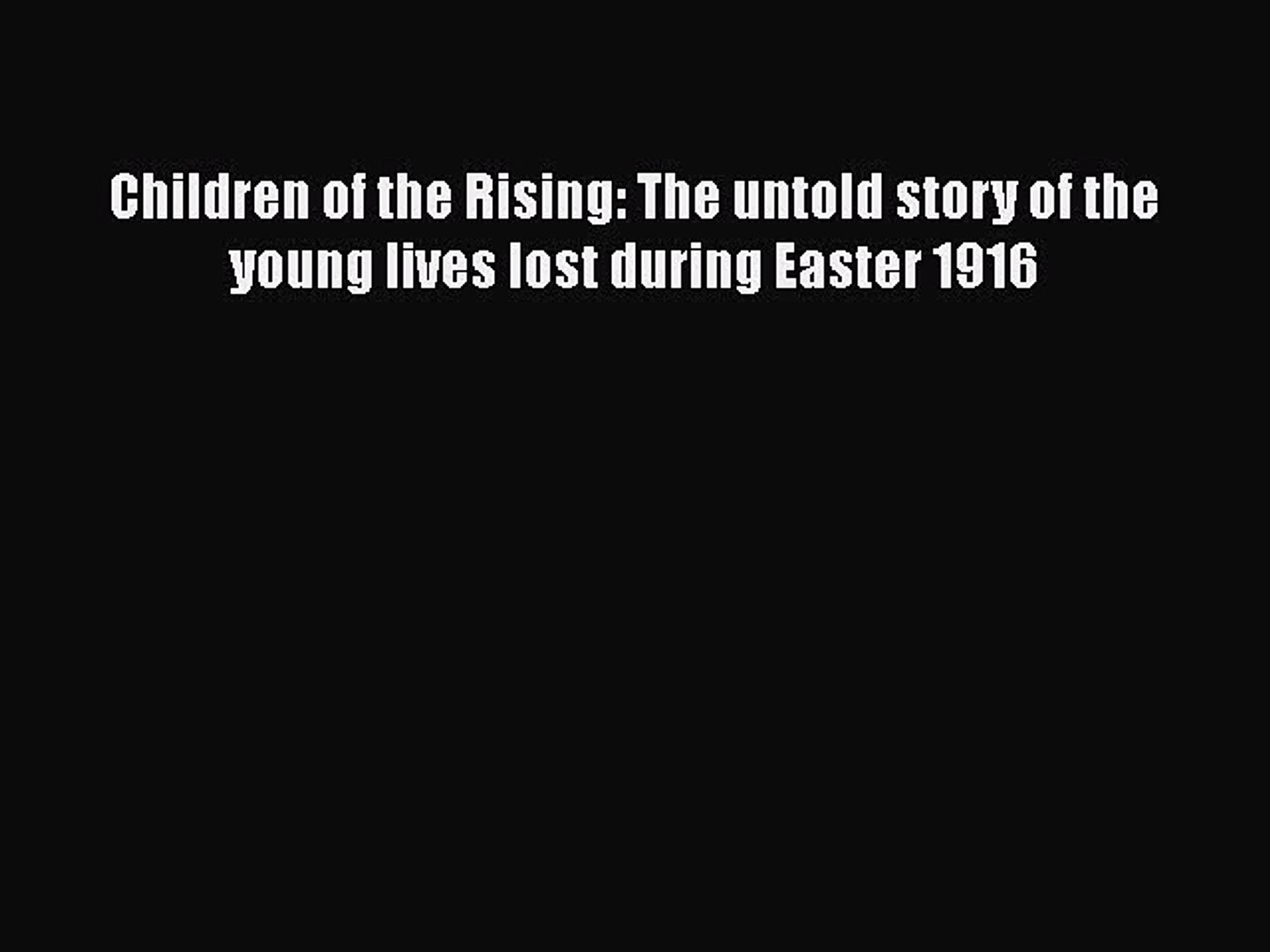 Children of the Rising: The untold story of the young lives lost during Easter 1916 Free Download
