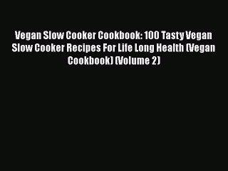 Vegan Slow Cooker Cookbook: 100 Tasty Vegan Slow Cooker Recipes For Life Long Health (Vegan